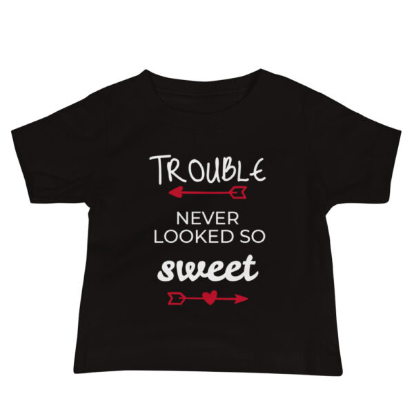 "Baby T-Shirt "" Trouble never looked so sweet"""